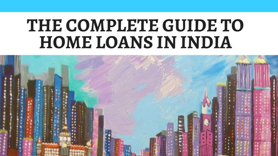 The complete guide to home loan in India