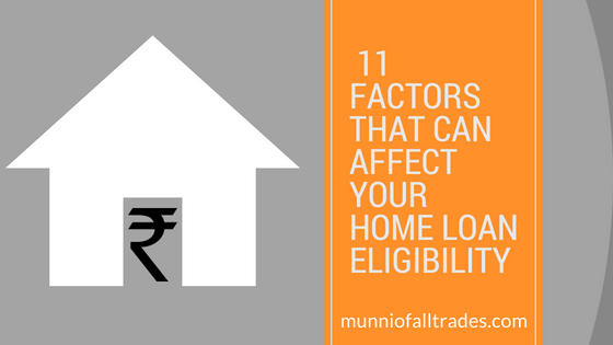 11 Factors that can affect your Home Loan Eligibility